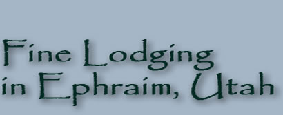 Fine Lodging in Ephraim, Utah