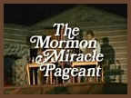 The Mormon Miracle Pageant